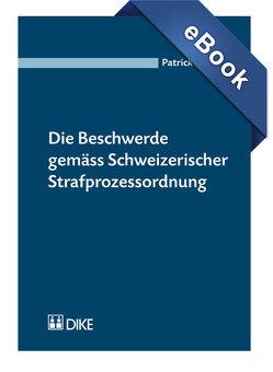 Die Beschwerde gemäss Schweizerischer Strafprozessordnung von Guidon,  Patrick