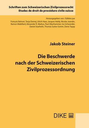 Die Beschwerde nach der Schweizerischen Zivilprozessordnung von Steiner,  Jakob