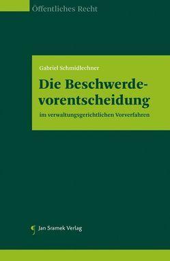 Die Beschwerdevorentscheidung im verwaltungsgerichtlichen Vorverfahren von Schmidlechner,  Gabriel