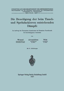 Die Beseitigung der beim Tauch- und Spritzlackieren entstehenden Dämpfe von Alvensleben,  Konrad, Wenzel,  Johannes, Witt,  Hubert