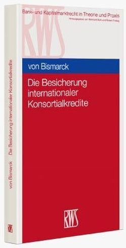 Die Besicherung internationaler Konsortialkredite von von Bismarck,  Moritz