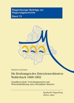 Die Besitzungen des Zisterzienserklosters Walderbach 1669-1802 von Daschner,  Manuela