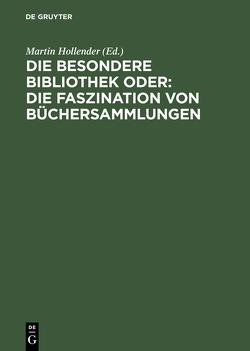Die Besondere Bibliothek oder: Die Faszination von Büchersammlungen von Hollender,  Martin, Jammers,  Antonius, Pforte,  Dietger, Sühlo,  Winfried