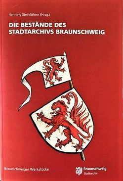 Die Bestände des Stadtarchivs Braunschweig von Steinführer,  Henning