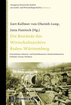 Die Bestände des Wirtschaftsarchivs Baden-Württemberg von Hanitsch,  Jutta, Kollmer-von-Oheimb-Loup,  Gert