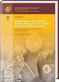 Die Bestattungen der zentralen Oberstadt von Tall Mozan/ Urkeš im dritten und zweiten Jahrtausend v. Chr. von Wissing, Anne