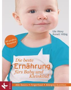 Die beste Ernährung fürs Baby und Kleinkind von Alexy,  Ute, Hilbig,  Annett