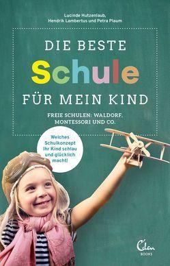 Die beste Schule für mein Kind von Hutzenlaub,  Lucinde, Lambertus,  Hendrik, Plaum,  Petra