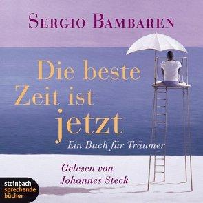 Die beste Zeit ist jetzt von Bambaren,  Sergio, Steck,  Johannes