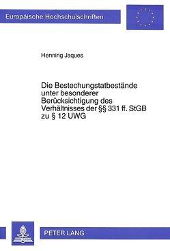 Die Bestechungstatbestände unter besonderer Berücksichtigung des Verhältnisses der 331 ff. StGB zu 12 UWG von Jaques,  Henning