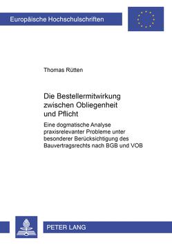Die Bestellermitwirkung zwischen Obliegenheit und Pflicht von Rütten,  Thomas