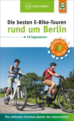 Die besten E-Bike-Touren rund um Berlin von Wiebrecht,  Ulrike