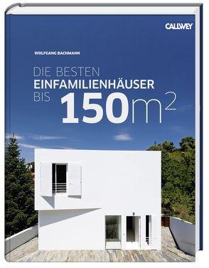 Die besten Einfamilienhäuser bis 150m² von Bachmann,  Wolfgang