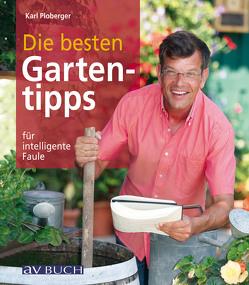 Die besten Gartentipps von Ploberger,  Karl