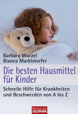 Die besten Hausmittel für Kinder von Marklstorfer,  Bianca, Wurzel,  Barbara