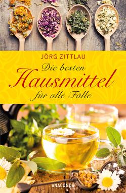 Die besten Hausmittel für alle Fälle von Zittlau,  Jörg