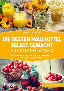 Die besten Hausmittel selbst gemacht aus dem Thermomix® von Engler,  Elisabeth