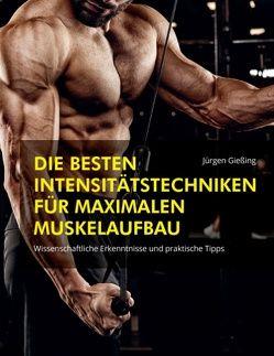 Die besten Intensitätstechniken für maximalen Muskelaufbau von Gießing,  Jürgen