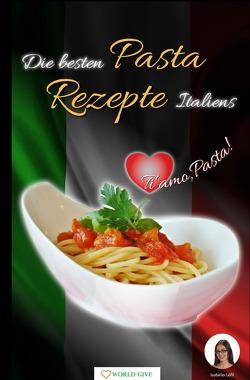 Die besten Pasta Rezepte Italiens von Lößl,  Isabella