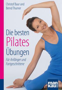 Die besten Pilates-Übungen. Kompakt-Ratgeber von Baur,  Christof, Thurner,  Bernd