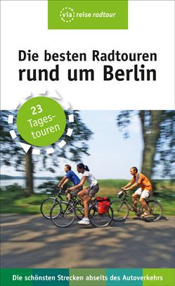 Die besten Radtouren rund um Berlin von Wiebrecht,  Ulrike