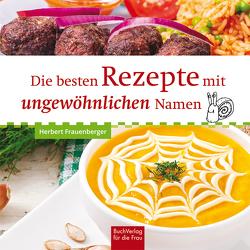Die besten Rezepte mit ungewöhnlichen Namen von Frauenberger,  Herbert