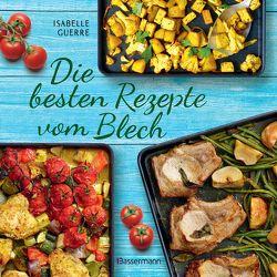 Die besten Rezepte vom Blech für Hauptgerichte und Desserts von Guerre,  Isabelle