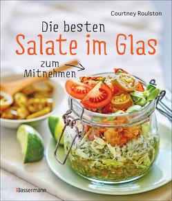 Die besten Salate im Glas zum Mitnehmen von Roulston,  Courtney