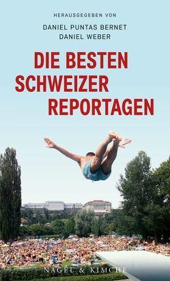 Die besten Schweizer Reportagen von Puntas Bernet,  Daniel, Weber,  Daniel