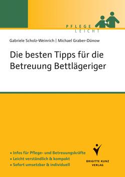 Die besten Tipps für die Betreuung Bettlägeriger von Graber-Dünow,  Michael, Scholz-Weinrich,  Gabriele