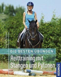 Die besten Übungen – Reittraining mit Stangen und Pylonen von Schöpe,  Sigrid