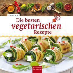 Die besten vegetarischen Rezepte von Ruff,  Carola