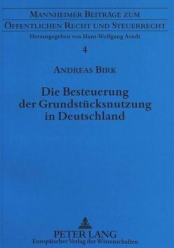 Die Besteuerung der Grundstücksnutzung in Deutschland von Birk,  Andreas