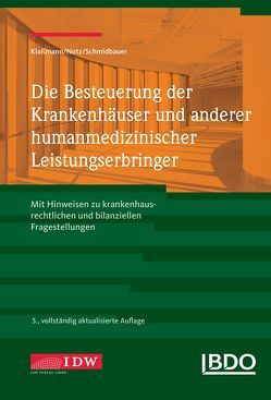Die Besteuerung der Krankenhäuser und anderer humanmedizinischer Leistungserbringer von BDO, Klaßmann,  Ralf, Notz,  Ursula, Wolfgang,  Schmidbauer