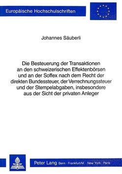 Die Besteuerung der Transaktionen an den schweizerischen Effektenbörsen und an der Soffex nach dem Recht der direkten Bundessteuer, der Verrechnungssteuer und der Stempelabgaben, insbesondere aus der Sicht der privaten Anleger von Säuberli,  Johannes
