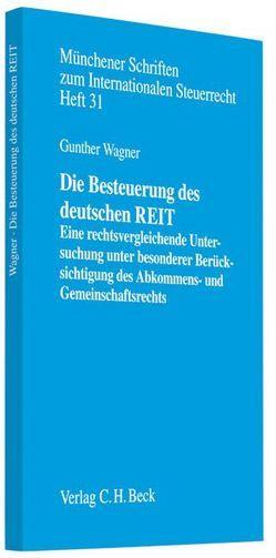 Die Besteuerung des deutschen REIT von Wagner,  Günther