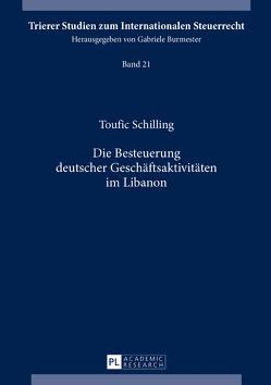 Die Besteuerung deutscher Geschäftsaktivitäten im Libanon von Schilling,  Toufic