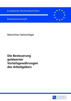 Die Besteuerung geldwerter Vorteilsgewährungen des Arbeitgebers von Oehlschlägel,  Maximilian