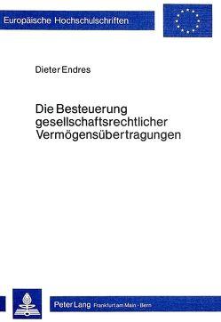 Die Besteuerung gesellschaftsrechtlicher Vermögensübertragungen von Endres,  Dieter