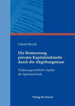 Die Besteuerung privater Kapitaleinkünfte durch die Abgeltungsteuer von Recnik,  Gabriel