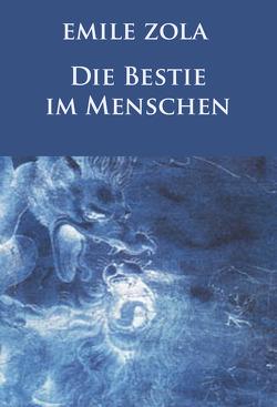 Die Bestie im Menschen (Neuausgabe) von Zola,  Émile