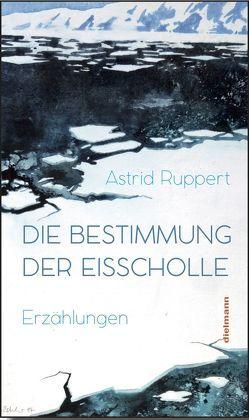 Die Bestimmung der Eisscholle von Ruppert,  Astrid