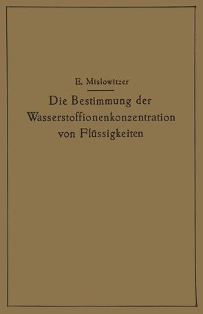 Die Bestimmung der Wasserstoffionenkonzentration von Flüssigkeiten von Mislowitzer,  Ernst