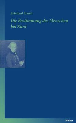 Die Bestimmung des Menschen bei Kant von Brandt,  Reinhard