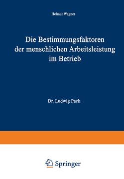 Die Bestimmungsfaktoren der menschlichen Arbeitsleistung im Betrieb von Wagner,  Helmut