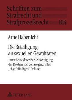 Die Beteiligung an sexuellen Gewalttaten von Habenicht,  Arne
