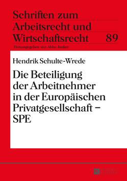 Die Beteiligung der Arbeitnehmer in der Europäischen Privatgesellschaft – SPE von Schulte-Wrede,  Hendrik