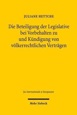 Die Beteiligung der Legislative bei Vorbehalten zu und Kündigung von völkerrechtlichen Verträgen von Hettche,  Juliane