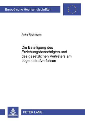 Die Beteiligung des Erziehungsberechtigten und des gesetzlichen Vertreters am Jugendstrafverfahren von Richmann,  Anke