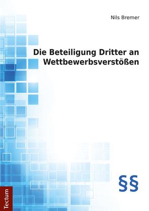 Die Beteiligung Dritter an Wettbewerbsverstößen von Bremer,  Nils